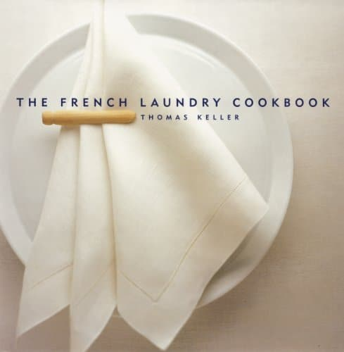 The French Laundry Cookbook by Thomas Keller