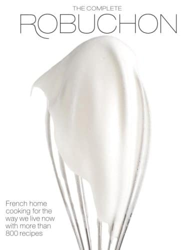 The Complete Robuchon cooknook by Chef Joel Rubuchon